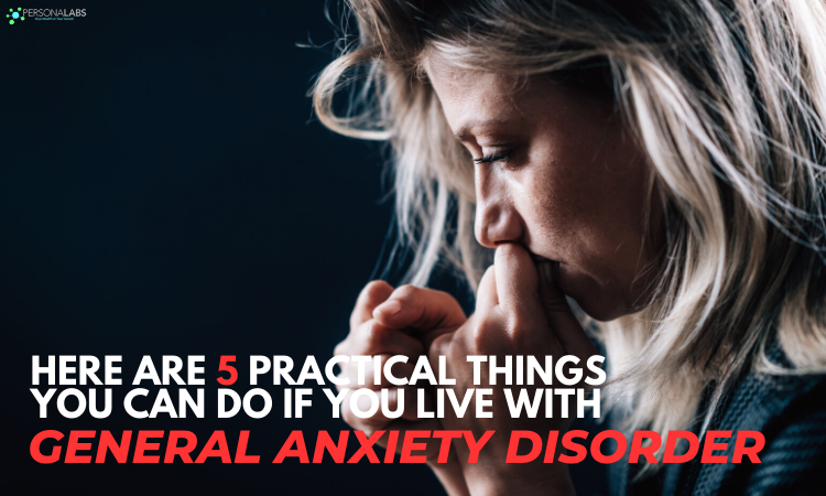 Here are 5 Practical Things You Can Do If You Live with General Anxiety Disorder