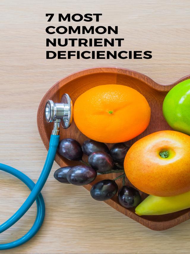 7 Most Common Nutrient Deficiencies